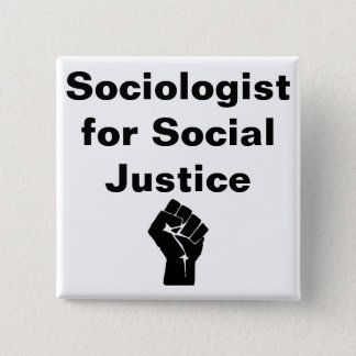 Sociologist for Social Justice w fist Button