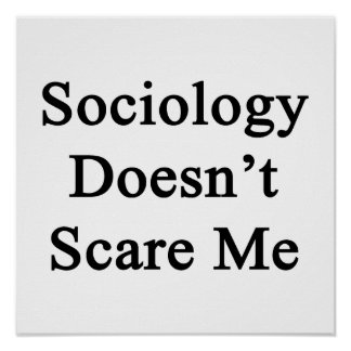 Sociology Doesn't Scare Me Poster