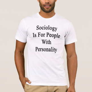 Sociology Is For People With Personality T-Shirt