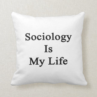 Sociology Is My Life Pillow