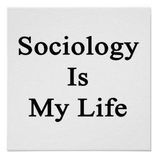Sociology Is My Life Posters