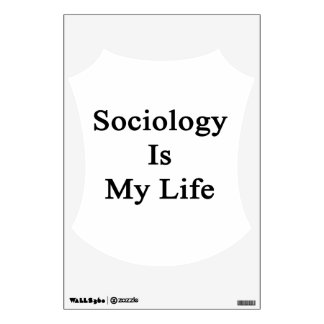 Sociology Is My Life Wall Graphics