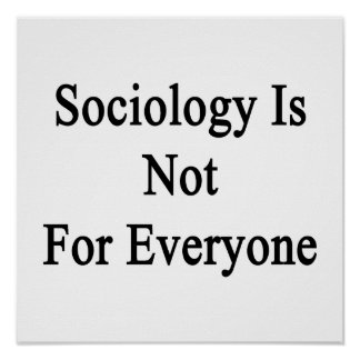 Sociology Is Not For Everyone Print