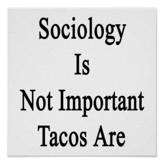 Sociology Is Not Important Tacos Are Print
