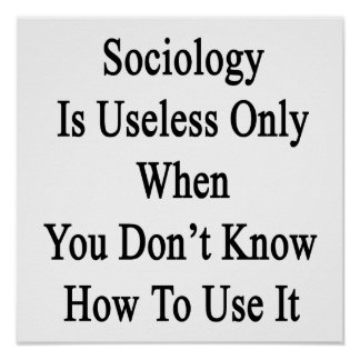 Sociology Is Useless Only When You Don't Know How Poster