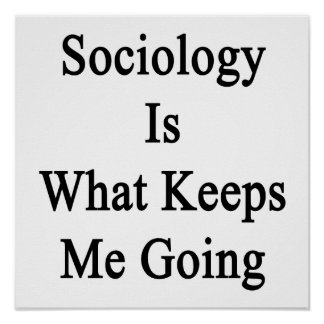 Sociology Is What Keeps Me Going Print
