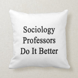 Sociology Professors Do It Better Pillow