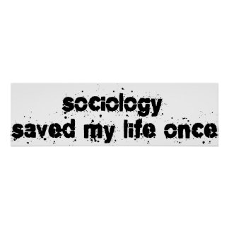 Sociology Saved My Life Once Poster