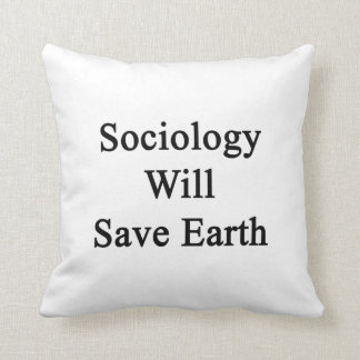 Sociology Will Save Earth Pillow