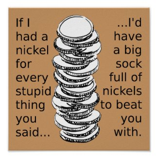 Sock Full Of Nickels Funny Poster Sign