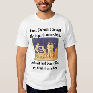 Sodomites and the Inquisition, These Sodomites ... T-shirt