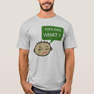 Sofa King What ! T-Shirt