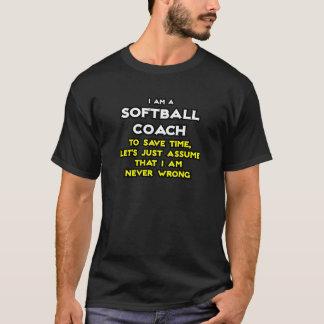 Softball Coach...Assume I Am Never Wrong T-Shirt