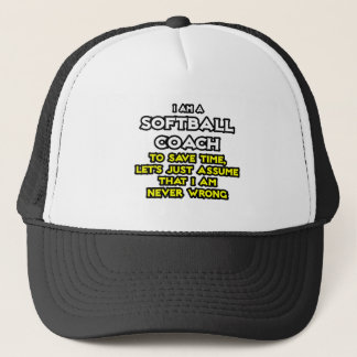Softball Coach...Assume I Am Never Wrong Trucker Hat