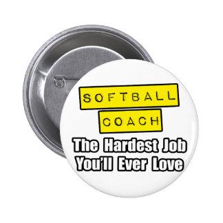 Softball Coach...Hardest Job You'll Ever Love Button
