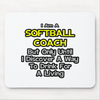 Softball Coach Joke .. Drink for a Living Mouse Pad
