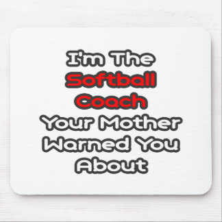 Softball Coach...Mother Warned You About Mouse Pad
