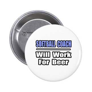 Softball Coach...Will Work For Beer Pinback Button