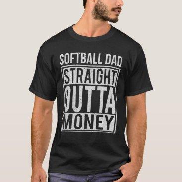 Softball Dad Straight Outta Money Clothing Funny P T-Shirt