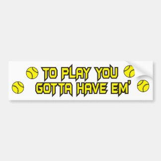 Softball Gotta Have em' Bumper Sticker