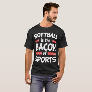 Softball is the Bacon of Sports Funny T-Shirt