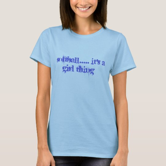 softball..... it's a girl thing!! T-Shirt