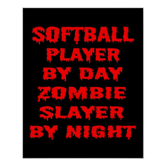 Softball Player by Day Zombie Slayer by Night Posters