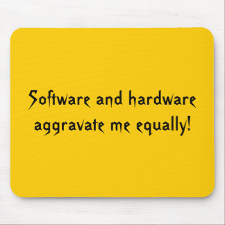 Software and hardware aggravate me equally! mouse pad