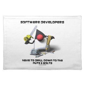 Software Developers Have To Drill Down To The Nuts Cloth Placemat