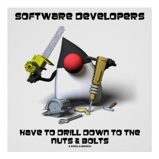 Software Developers Have To Drill Down To The Nuts Poster
