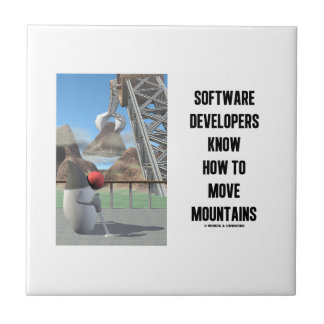 Software Developers Know How To Move Mountains Ceramic Tile