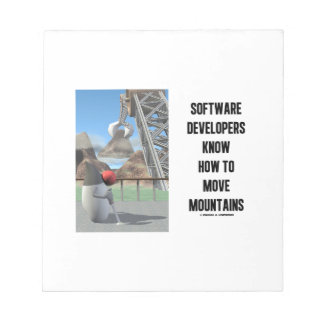 Software Developers Know How To Move Mountains Note Pad