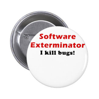 Software Exterminator I Kill Bugs Pinback Button