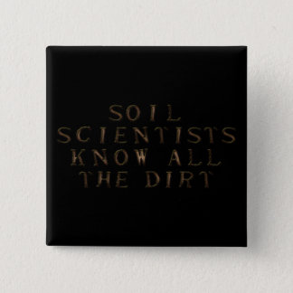 Soil Scientists Know All The Dirt Pinback Button