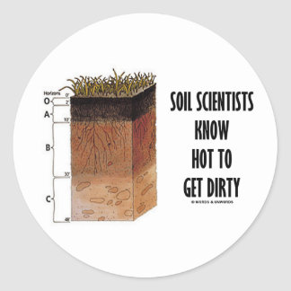 Soil Scientists Know How To Get Dirty Classic Round Sticker
