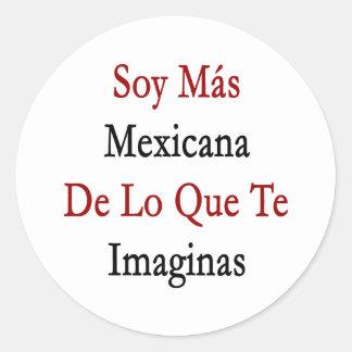 Soja Mas Mexicana De Lo Que Te Imaginas Pegatina Redonda