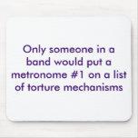 Solamente alguien en una banda pondría un metrónom alfombrillas de ratones