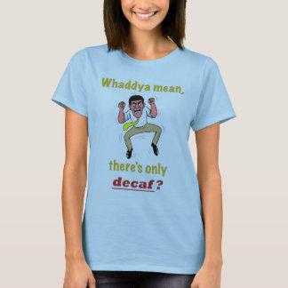 ¿Solamente Decaf? La camiseta de las mujeres