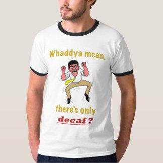 ¿Solamente Decaf? La camiseta de los hombres Playera