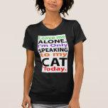 Solamente hablando a mi gato hoy #2 camiseta
