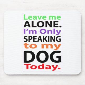 Solamente hablando a mi perro hoy #2 tapetes de ratón