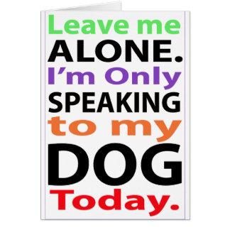 Solamente hablando a mi perro hoy #2 tarjeta de felicitación