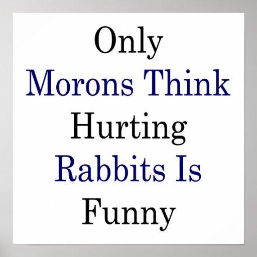 Solamente los Imbéciles piensan que dañando conejo Póster