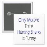 Solamente los Imbéciles piensan que dañando tiburo Pins