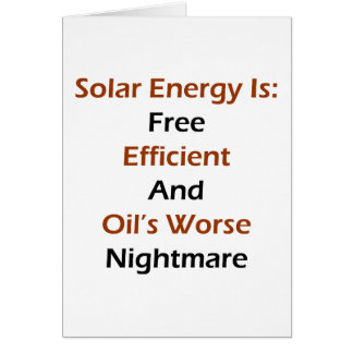 Solar Energy Is Free Efficient And Oil's Worse Nig Greeting Cards