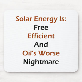 Solar Energy Is Free Efficient And Oil's Worse Nig Mouse Pad