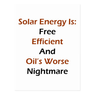 Solar Energy Is Free Efficient And Oil's Worse Nig Postcard