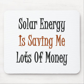Solar Energy Is Saving Me Lots Of Money Mouse Pads