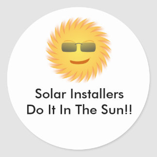 Solar Installers Do It In The Sun!! Classic Round Sticker
