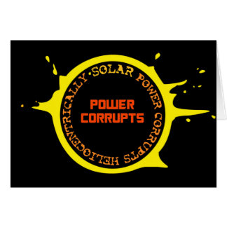 Solar Power Corrupts Heliocentrically Card